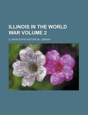 Illinois in the World War Volume 2 (Paperback): Theodore Calvin Pease, Illinois State Historical Library