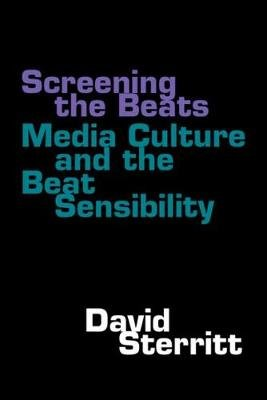 Screening the Beats - Media Culture and the Beat Sensibility (Hardcover, Third Edition): David Sterritt