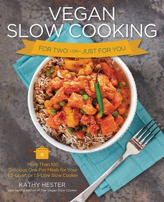 Vegan Slow Cooking for Two or Just for You - More Than 100 Delicious One-Pot Meals for Your Slow Cooker (Paperback): Kathy...