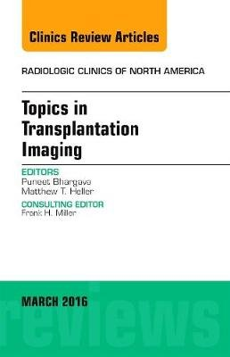 Topics in Transplantation Imaging, an Issue of Radiologic Clinics of North America (Hardcover): Puneet Bhargava, Matthew T...