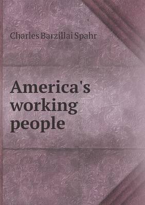 America's Working People (Paperback): Charles Barzillai Spahr