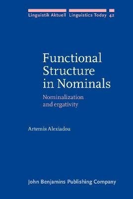 Functional Structure in Nominals - Nominalization and Ergativity (Hardcover): Artemis Alexiadou
