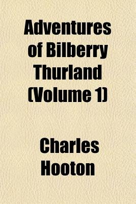 Adventures of Bilberry Thurland (Volume 1) (Paperback): Charles Hooton