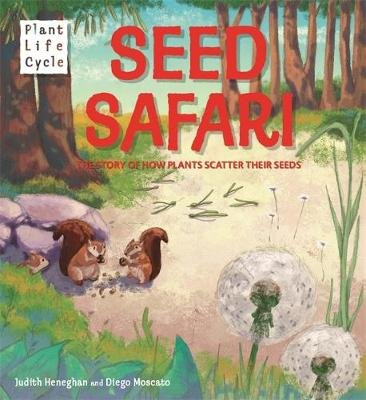 Plant Life: Seed Safari - The Story of How Plants Scatter their Seeds (Hardcover): Judith Heneghan