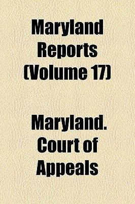 Maryland Reports (Volume 17) (Paperback): Maryland Court of Appeals