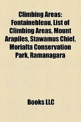 Climbing Areas - Fontainebleau, List of Climbing Areas, Mount Arapiles, Stawamus Chief, Morialta Conservation Park, Ramanagara...