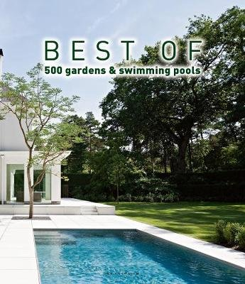 Best of 500 Gardens & Swimming Pools (Hardcover): Wim Pauwels