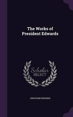 The Works of President Edwards (Hardcover): Jonathan Edwards
