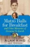 Matzo Balls for Breakfast - And Other Memories of Growing Up Jewish (Hardcover): Alan King