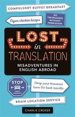 Lost In Translation - Misadventures in English Abroad (Paperback, New Edition): Charlie Croker