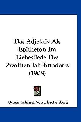 Das Adjektiv ALS Epitheton Im Liebesliede Des Zwolften Jahrhunderts (1908) (English, German, Hardcover): Otmar Schissel Von...