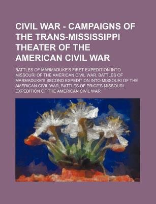 Civil War - Campaigns of the Trans-Mississippi Theater of the American Civil War - Battles of Marmaduke's First Expedition...