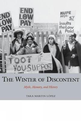The Winter of Discontent - Myth, Memory, and History (Paperback): Tara Martin-Lopez