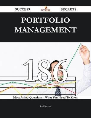Portfolio Management 186 Success Secrets - 186 Most Asked Questions on Portfolio Management - What You Need to Know (Electronic...