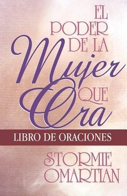 El Poder de la Mujer Que Ora - Libro de Oraciones (Spanish, Paperback): Stormie Omartian