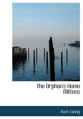 The Orphan's Home Mittens (Hardcover): Aunt Fanny