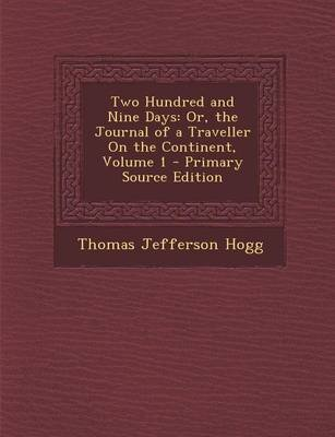 Two Hundred and Nine Days - Or, the Journal of a Traveller on the Continent, Volume 1 (Paperback, Primary Source ed.): Thomas...
