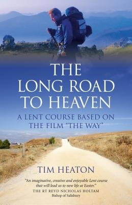 """The Long Road to Heaven - A Lent Course Based on the Film """"The Way"""" (Electronic book text): Tim Heaton"""