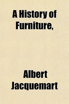A History of Furniture, (Paperback): Albert Jacquemart