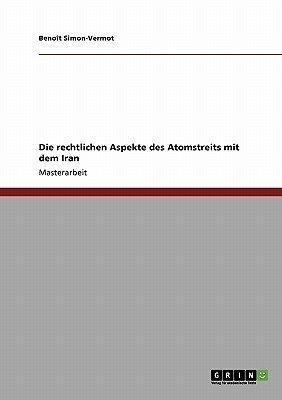 Die Rechtlichen Aspekte Des Atomstreits Mit Dem Iran (German, Paperback): Beno T. Simon-Vermot, Benoit Simon-Vermot
