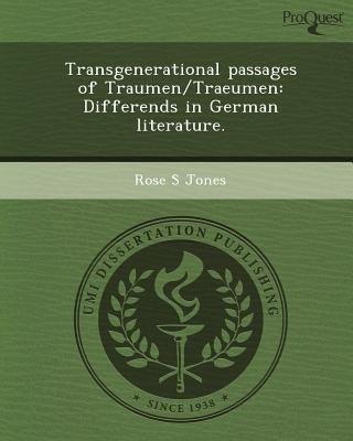 Transgenerational Passages of Traumen/Traeumen: Differends in German Literature (Paperback): Rose S Jones