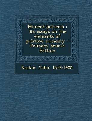 Munera Pulveris - Six Essays on the Elements of Political Economy (Paperback, Primary Source): John Ruskin