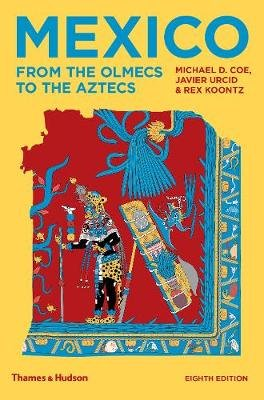 Mexico - From the Olmecs to the Aztecs (Paperback, Eighth edition): Michael D. Coe, Rex Koontz, Javier Urcid