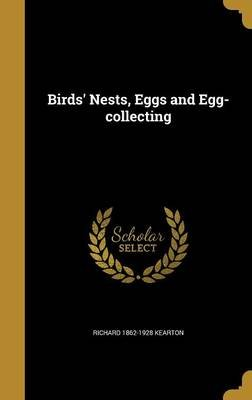 Birds' Nests, Eggs and Egg-Collecting (Hardcover): Richard 1862-1928 Kearton