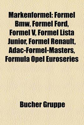 Markenformel - Formel BMW, Formel Ford, Formel V, Formel Lista Junior, Formel Renault, Adac-Formel-Masters, Formula Opel...