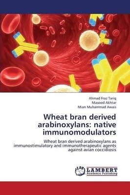 Wheat Bran Derived Arabinoxylans - Native Immunomodulators (Paperback): Fraz Tariq Ahmad, Akhtar Masood, Awais Mian Muhammad