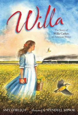 Willa - The Story of Willa Cather, an American Writer (Hardcover): Amy Ehrlich