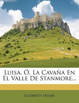 Luisa, O, La Cavana En El Valle de Stanmore... (English, Spanish, Paperback): Elizabeth Helme