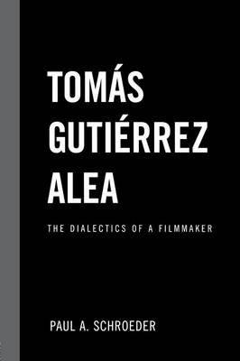 Tomas Gutierrez Alea - The Dialectics of a Filmmaker (Paperback): Paul A. Schroeder