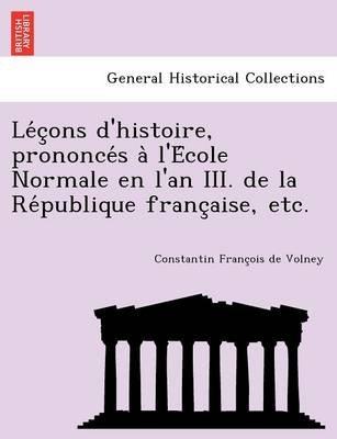 Le C Ons D'Histoire, Prononce S A L'e Cole Normale En L'An III. de La Re Publique Franc Aise, Etc. (English,...