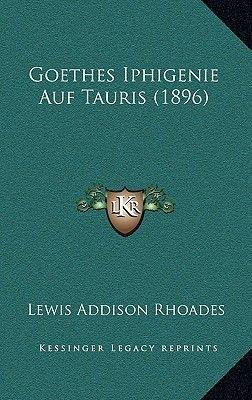 Goethes Iphigenie Auf Tauris (1896) (German, Paperback): Lewis Addison Rhoades