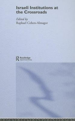 Israeli Institutions at the Crossroads (Electronic book text, New ed.): Raphael Cohen-Almagor
