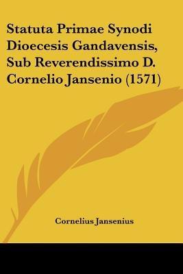 Statuta Primae Synodi Dioecesis Gandavensis, Sub Reverendissimo D. Cornelio Jansenio (1571) (English, Latin, Paperback):...