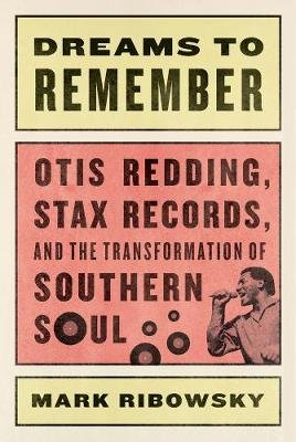 Dreams to Remember - Otis Redding, Stax Records, and the Transformation of Southern Soul (Hardcover): Mark Ribowsky