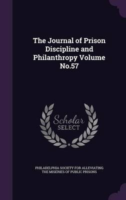 The Journal of Prison Discipline and Philanthropy Volume No.57 (Hardcover): Philadelphia Society for Alleviating the