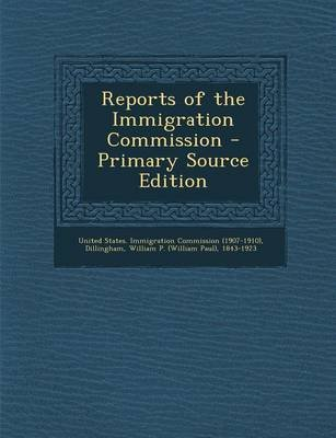 Reports of the Immigration Commission - Primary Source Edition (Paperback): William P. 1843-1923 Dillingham