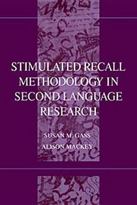 Stimulated Recall Methodology in Second Language Research (Electronic book text): Susan M Gass, Alison Mackey