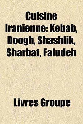 Cuisine Iranienne - Kebab, Doogh, Shashlik, Sharbat, Faludeh (English, French, Paperback): Livres Groupe
