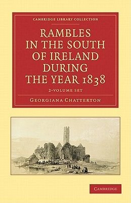 Rambles in the South of Ireland during the Year 1838 2 Volume Set (Paperback): Georgiana Chatterton