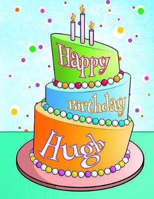 Happy Birthday Hugh - Personalized Birthday Book with Name, Journal, Notebook, Diary, 105 Lined Pages, 8 1/2 X 11, Birthday...