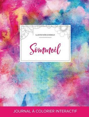 Journal de Coloration Adulte - Sommeil (Illustrations D'Animaux, Toile ARC-En-Ciel) (French, Paperback): Courtney Wegner