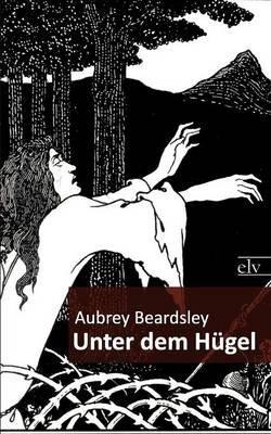 Unter Dem H Gel (German, Paperback): Aubrey Beardsley