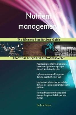 Nutrient Management the Ultimate Step-By-Step Guide (Paperback): Gerardus Blokdyk