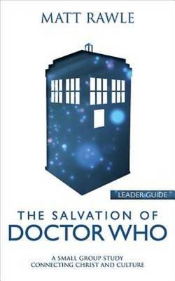 The Salvation of Doctor Who Leader Guide - A Small Group Study Connecting Christ and Culture (Electronic book text): Matt Rawle