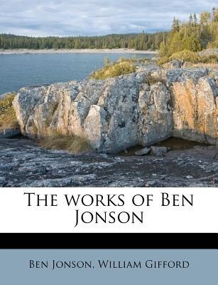 The Works of Ben Jonson (Paperback): Ben Jonson, William Gifford