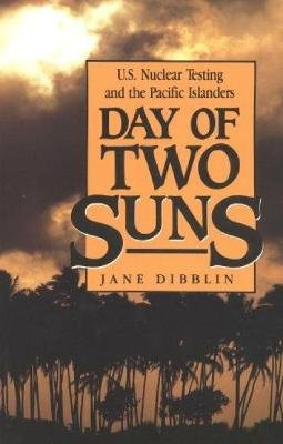 Day of Two Suns - US Nuclear Testing and the Pacific Islanders (Paperback, Open Market Ed): Jane Dibblin